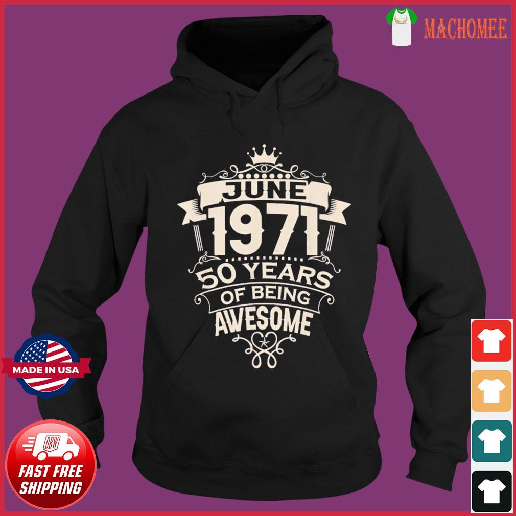 Made In June 1971 50 Years Of Being Awesome T-Shirt Hoodie