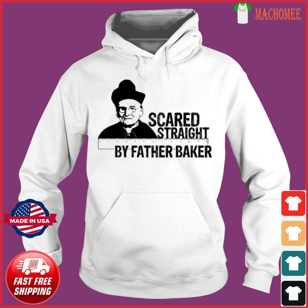 Nelson Baker Scared Straight By Father Baker Shirt Hoodie