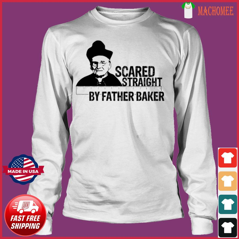 Nelson Baker Scared Straight By Father Baker Shirt Long Sleeve