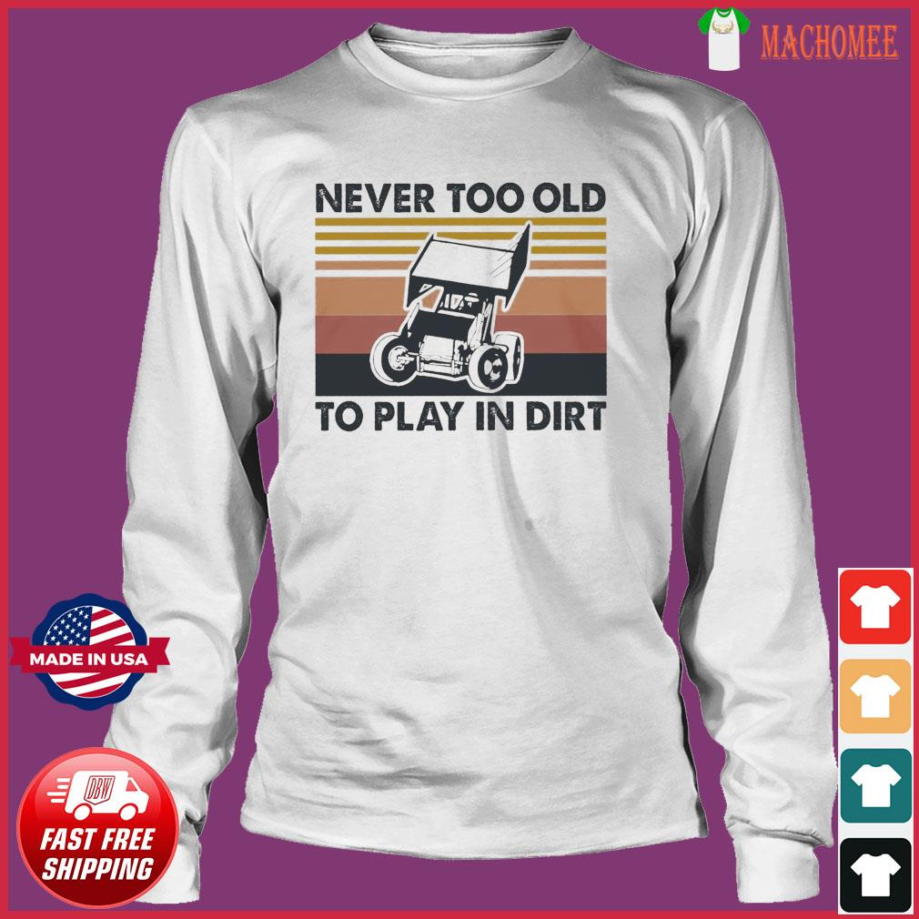 Never Too Old To Play In Dirt Vintage Shirt Long Sleeve
