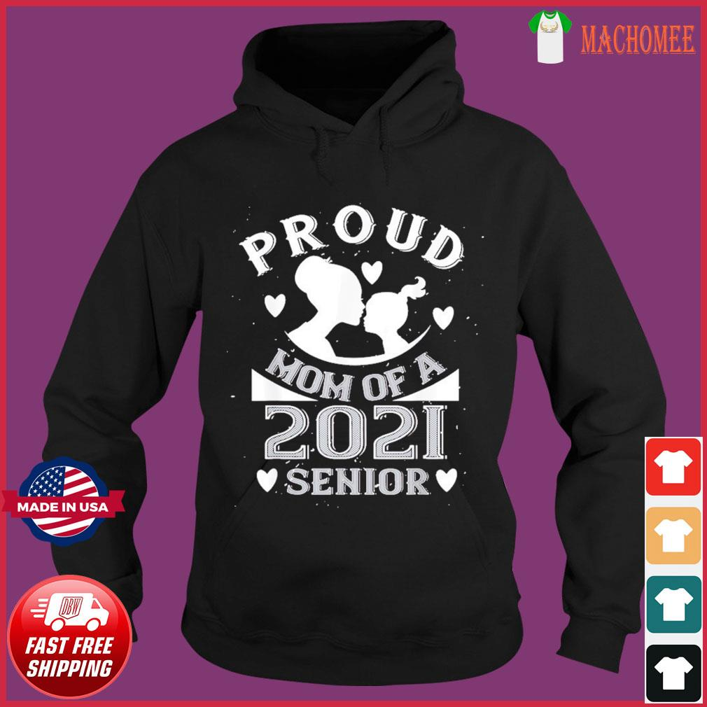 Proud Mom Of A 2021 Senior – Grandma Gift Mother Day T-Shirt Hoodie