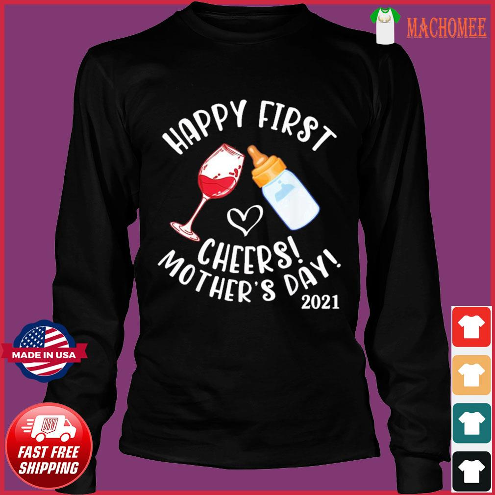 Wine And Milk Cheers Happy First Mother'S Day 2021 To Mommy T-Shirt Long Sleeve