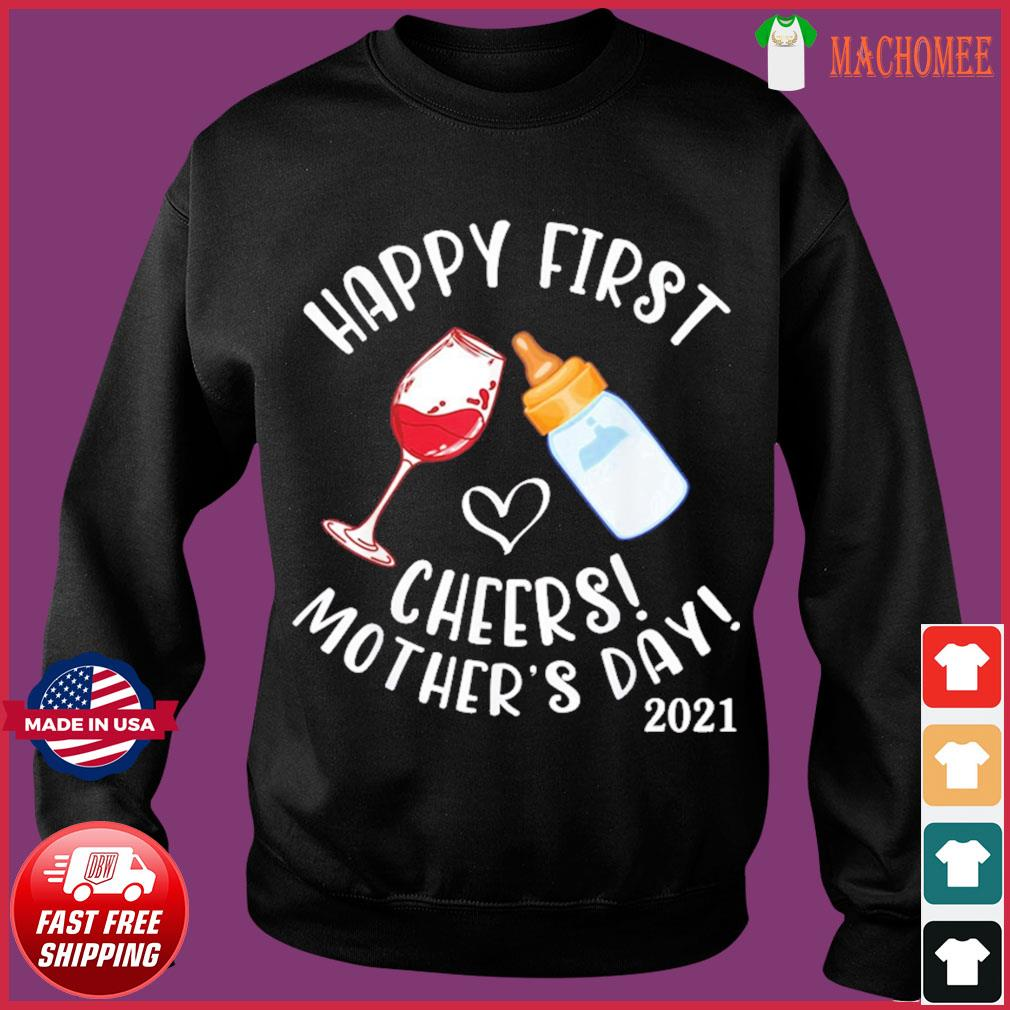 Wine And Milk Cheers Happy First Mother'S Day 2021 To Mommy T-Shirt Sweater