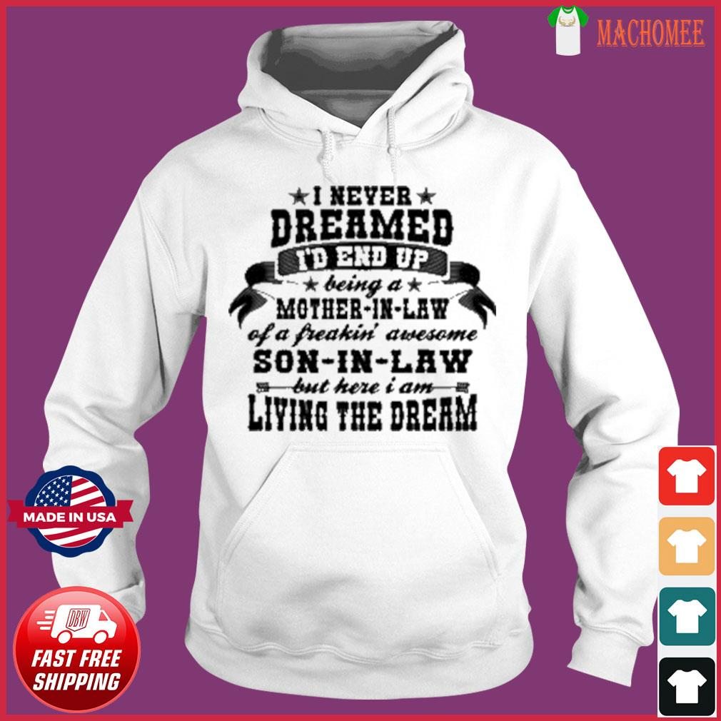 I never dreamed i'd end up being a Mother in law of a Freaking awesome Mother in law 2021 Shirt Hoodie