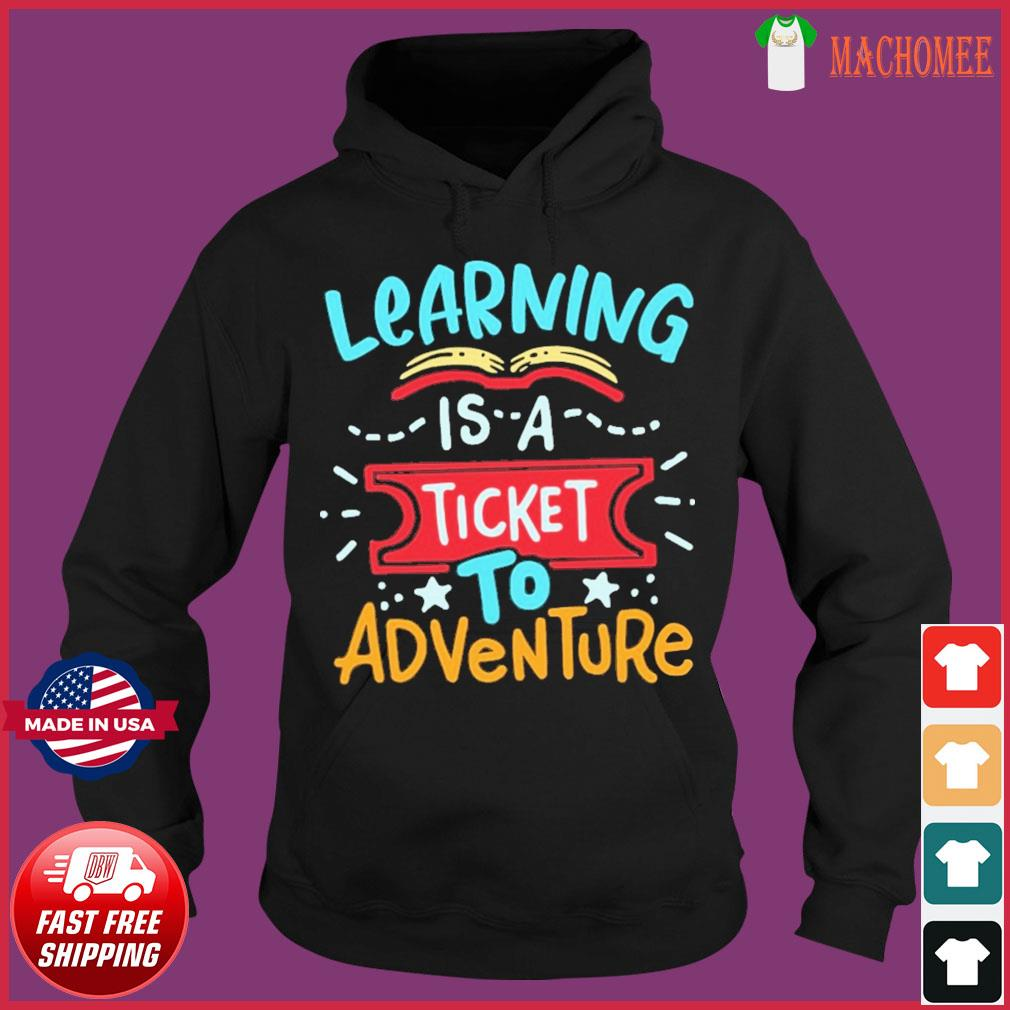 Learning Is A Ticket To Adventure Shirt Hoodie