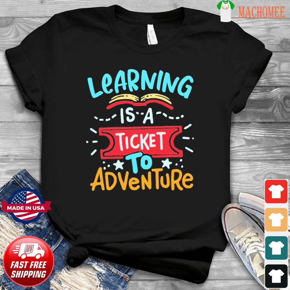 Learning Is A Ticket To Adventure Shirt