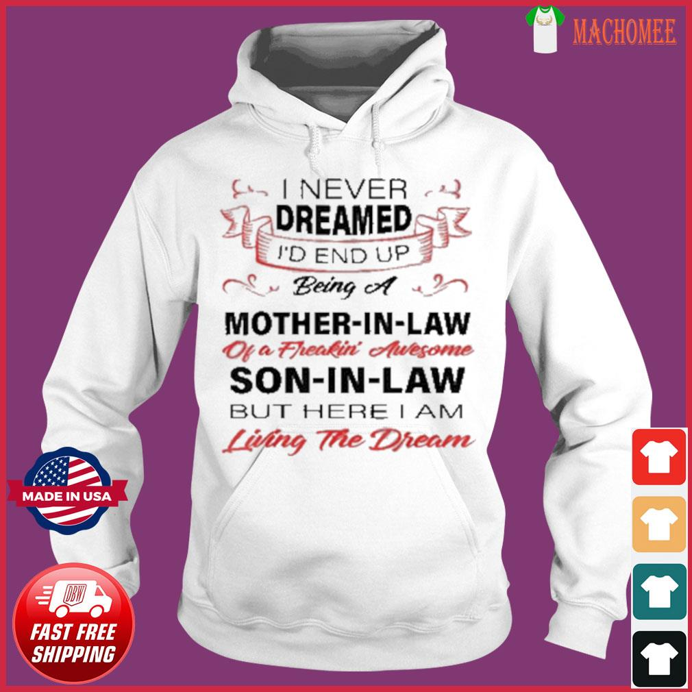 Official I Never Dreamed Id End Up Being A Mother In Law Awesome 2021 Shirt Hoodie