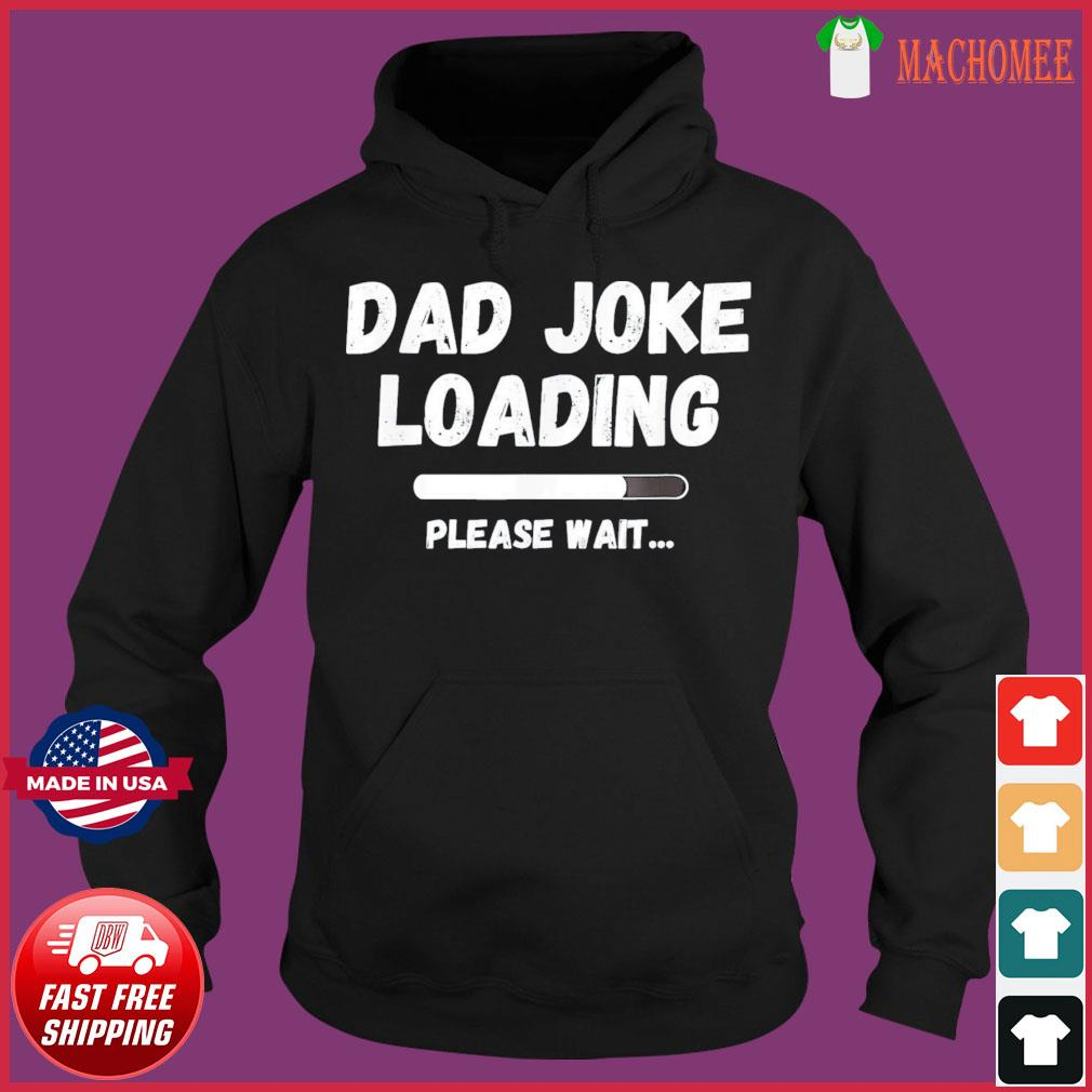 Dad Joke Loading New Daddy Father's Day T-Shirt Hoodie