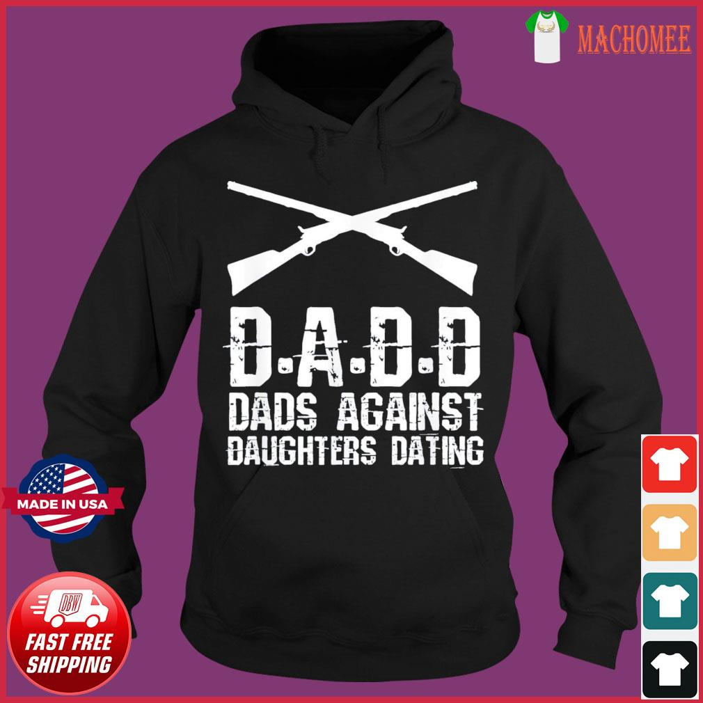 DADD Dads Against Daughters Dating Father's Day T-s Hoodie