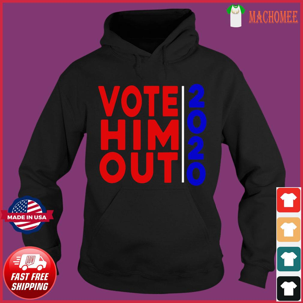 2020 Vote Him Out Election Vote Him Out Anti trump Fired Shirt Hoodie