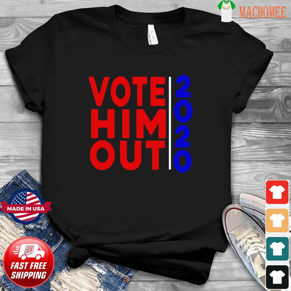 2020 Vote Him Out Election Vote Him Out Anti trump Fired Shirt