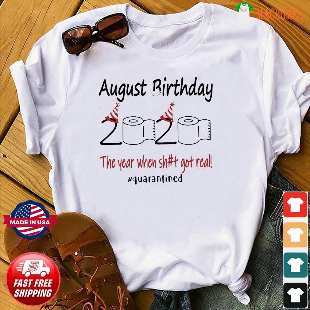 August Birthday The Year When Shit Got Real Quarantined Shirt