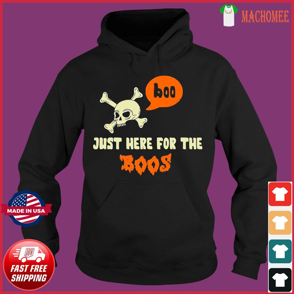 Boo Just here for the Boos Shirt Hoodie