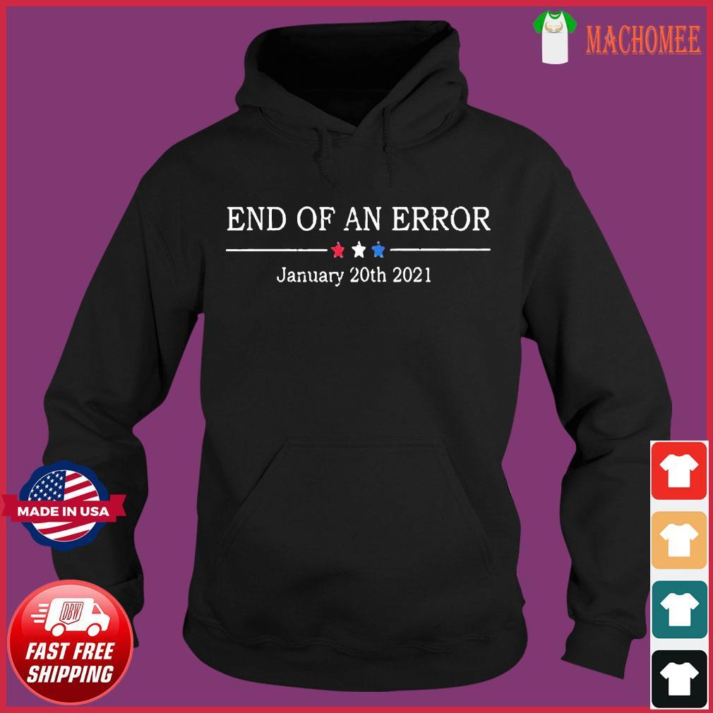 End Of An Error January 20th 2021 Shirt Hoodie