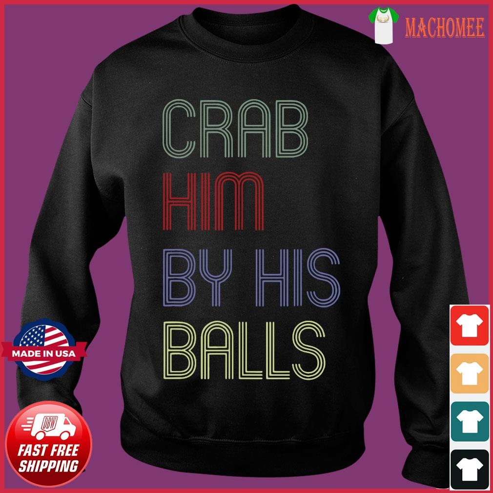 Grab Him By The Ballot Shirt Sweater