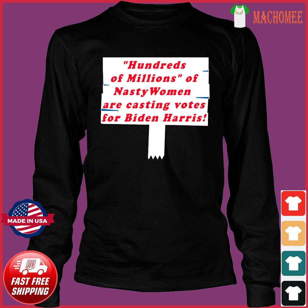 Hundreds of Millions of Nasty Women are Casting Votes for Shirt Long Sleeve
