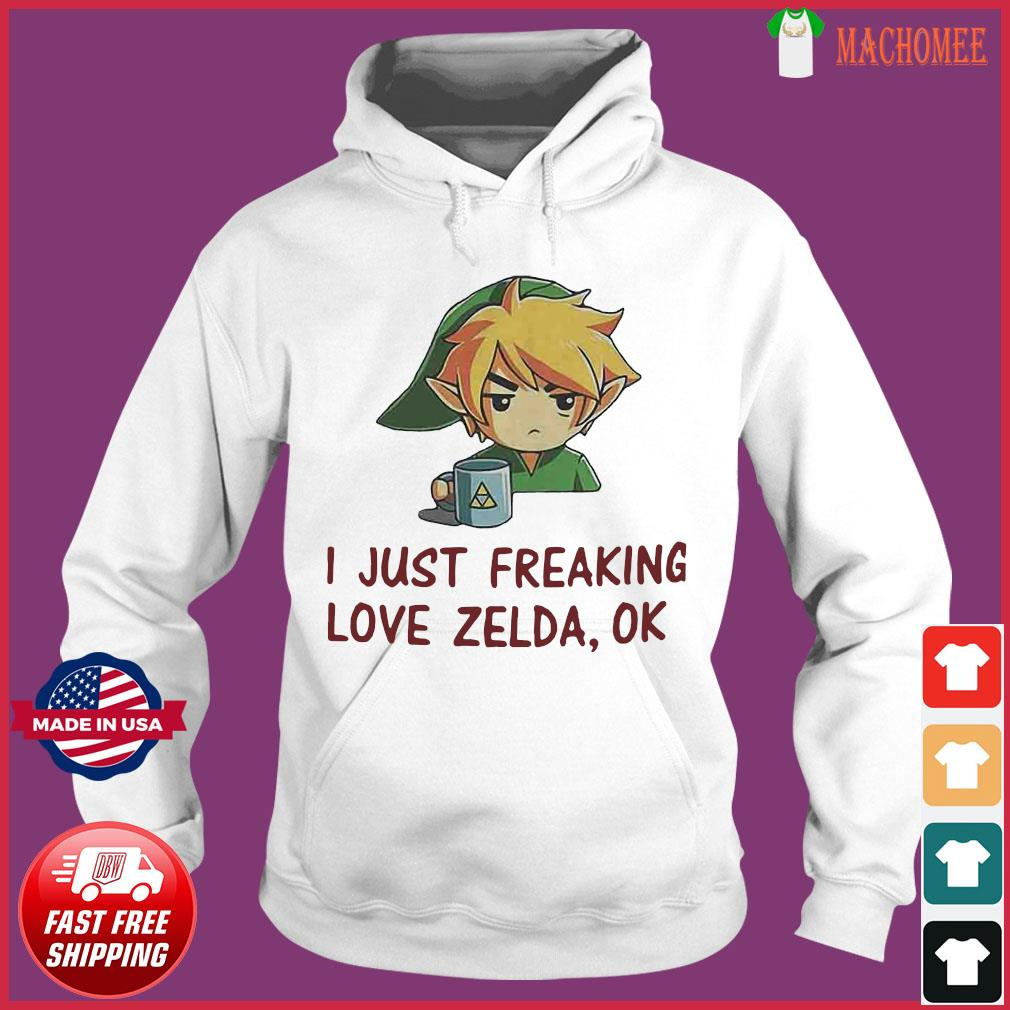 I Just Freaking Love Zelda Ok Shirt Hoodie
