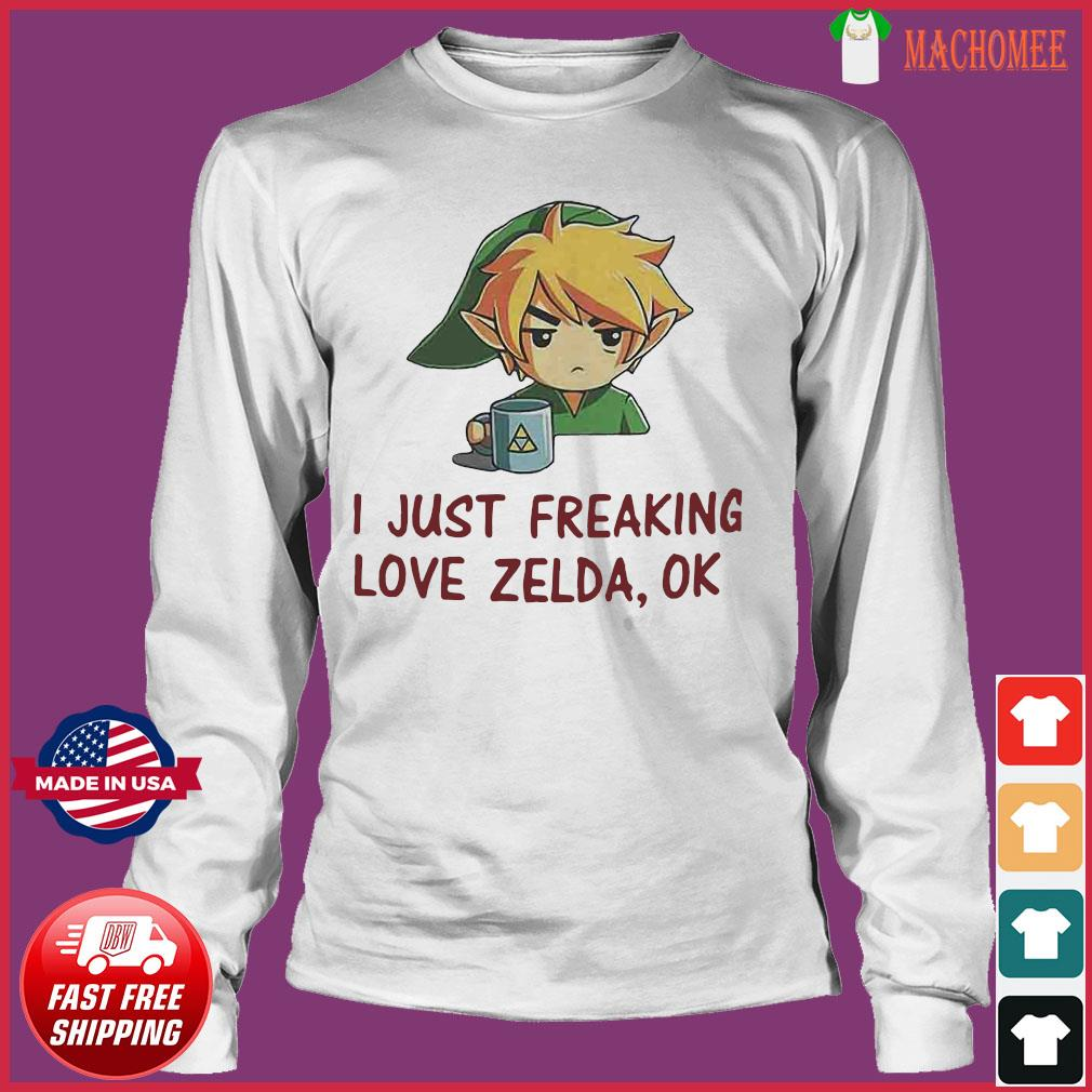 I Just Freaking Love Zelda Ok Shirt Long Sleeve