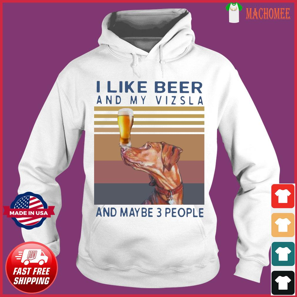 I Like Beer And My Vizsla And Maybe 3 People Vintage Shirt Hoodie