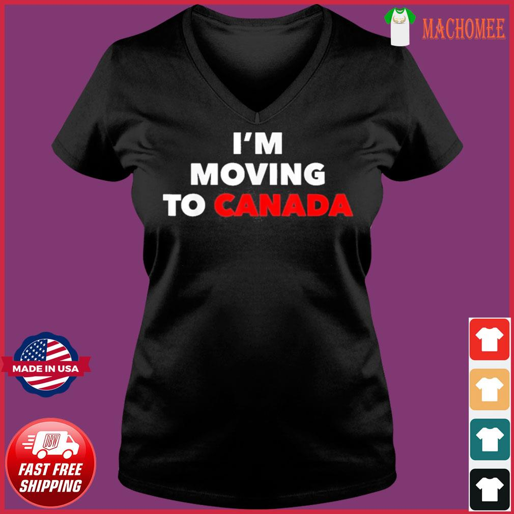 I'm Moving To Canada Shirt Ladies V-neck Tee