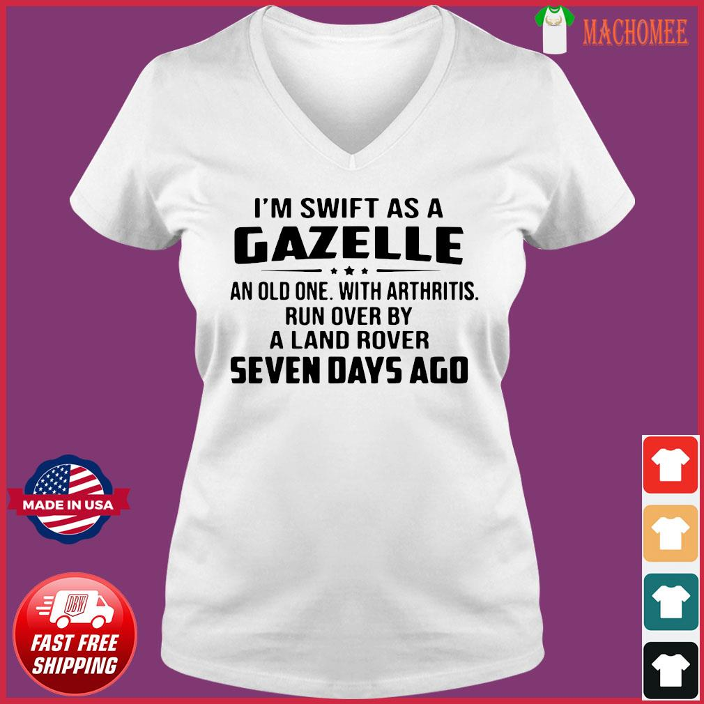 I'm Swift As A Gazelle An Old One With Arthritis Shirt Ladies V-neck Tee