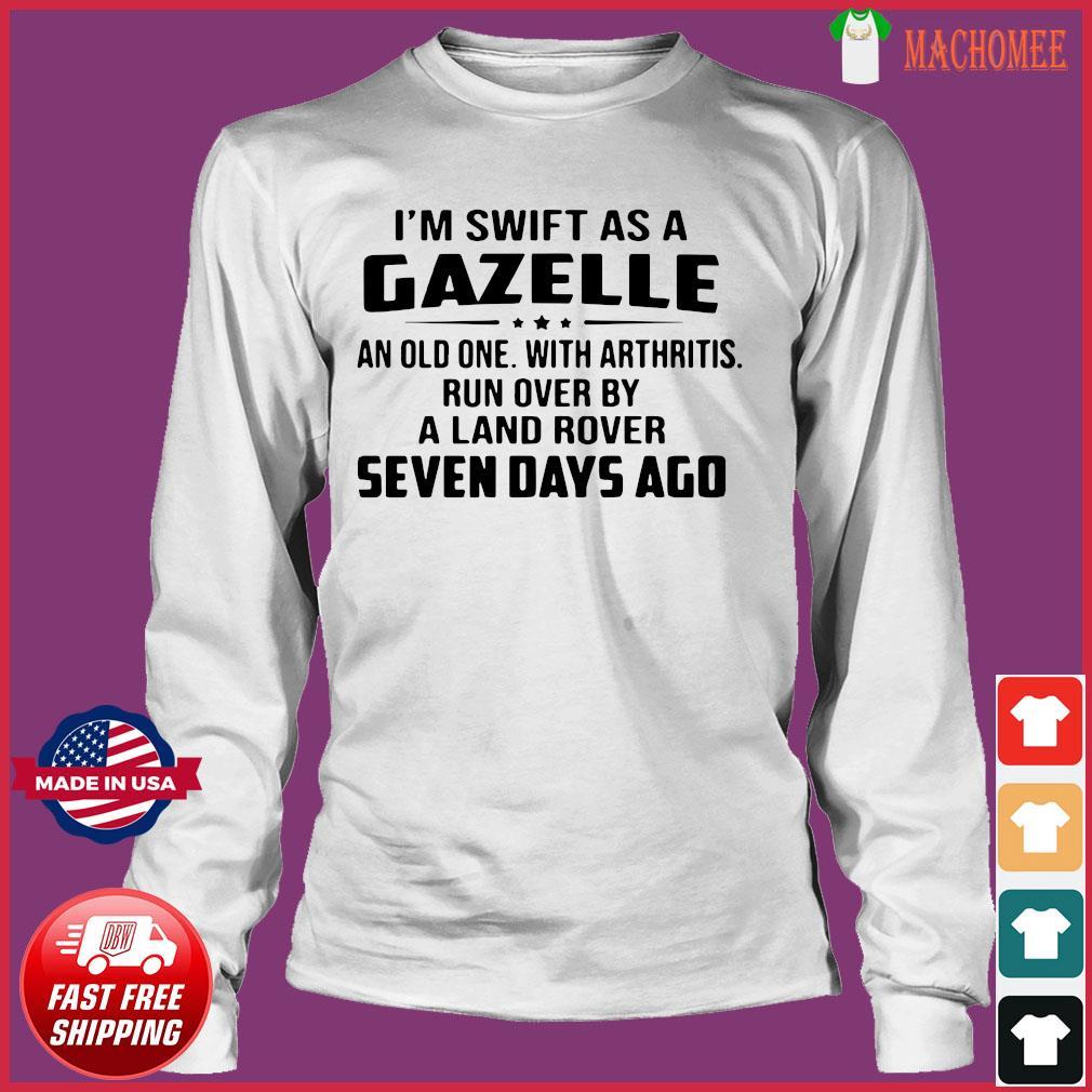 I'm Swift As A Gazelle An Old One With Arthritis Shirt Long Sleeve