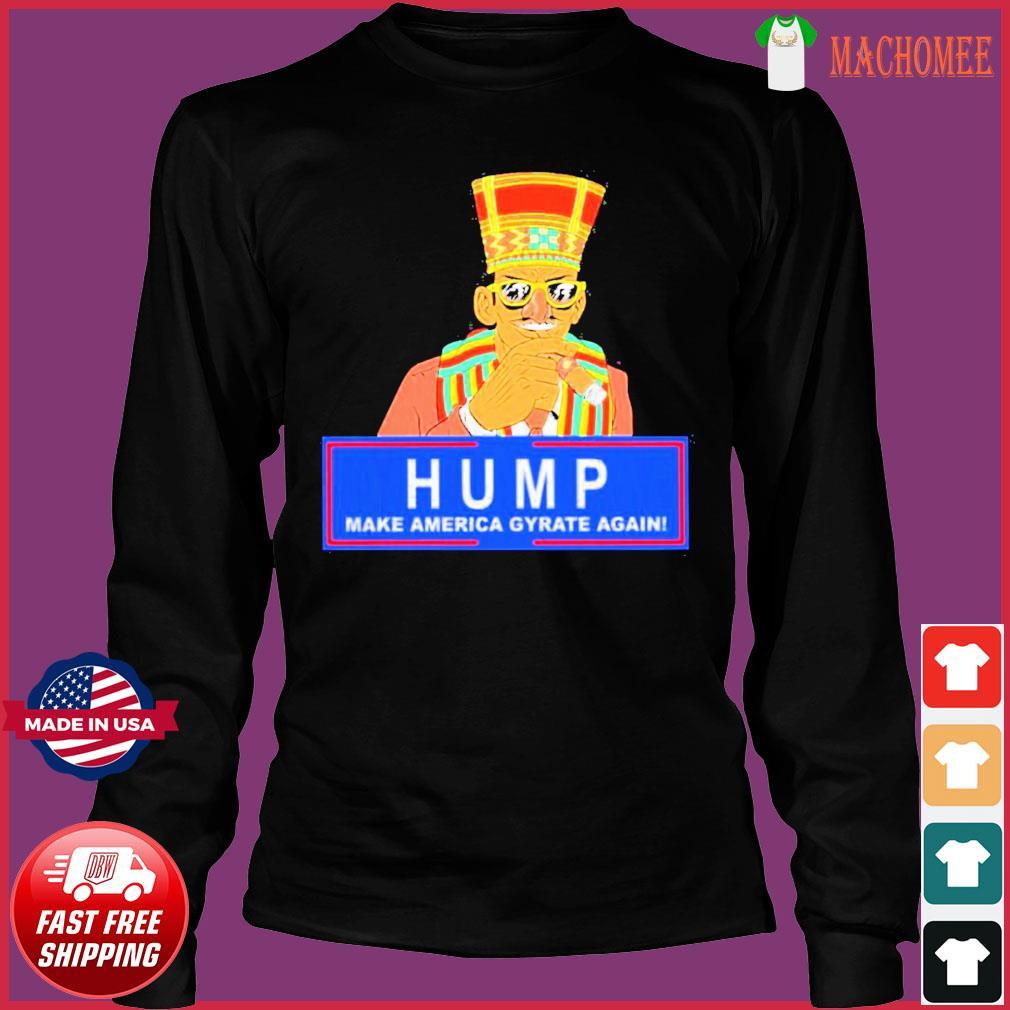 Offcial Humpty Dance Hump Make America Gyrate Again Tee Shirt Long Sleeve
