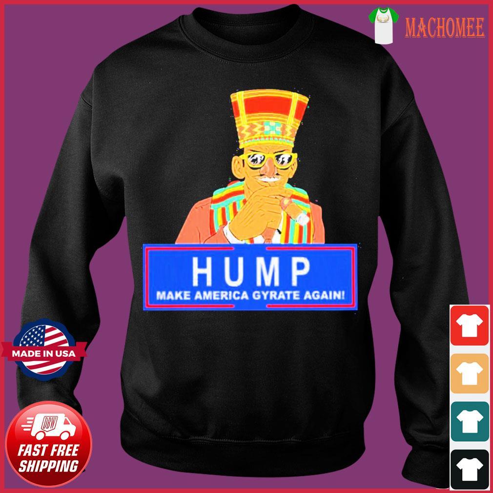 Offcial Humpty Dance Hump Make America Gyrate Again Tee Shirt Sweater