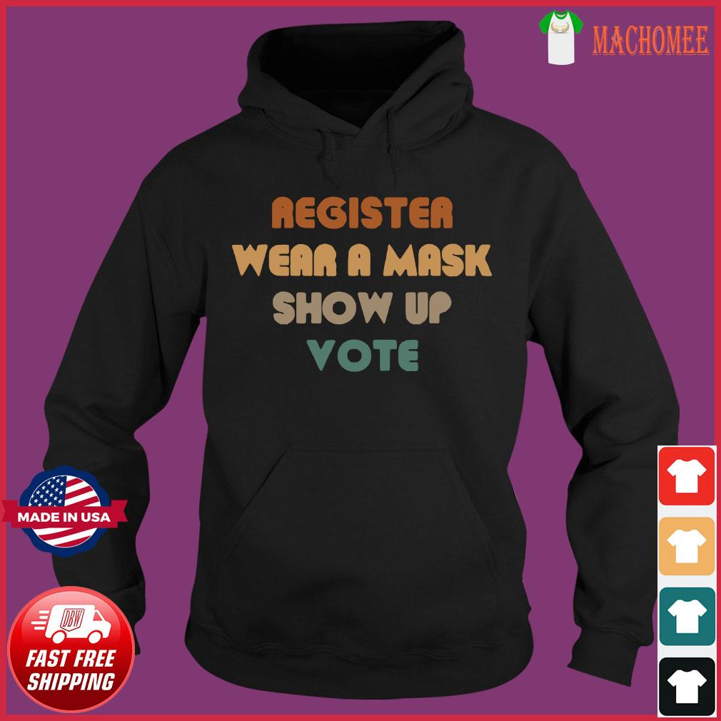 Register wear a mask show up vote Shirt Hoodie