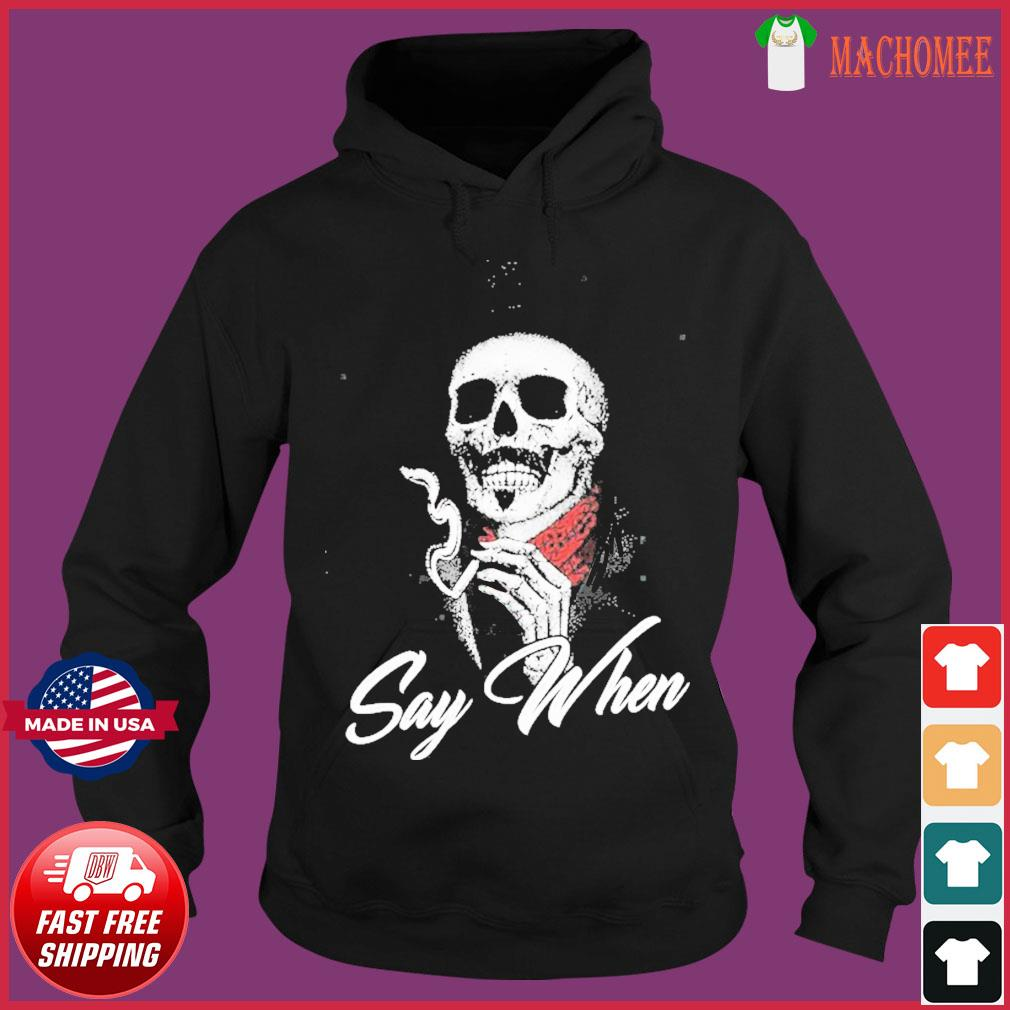Say When Skull Death Shirt Hoodie