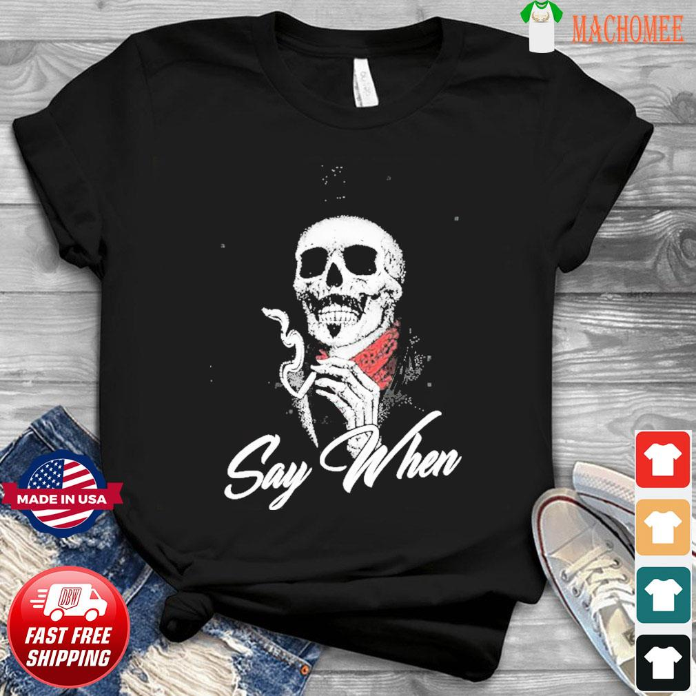 Say When Skull Death Shirt