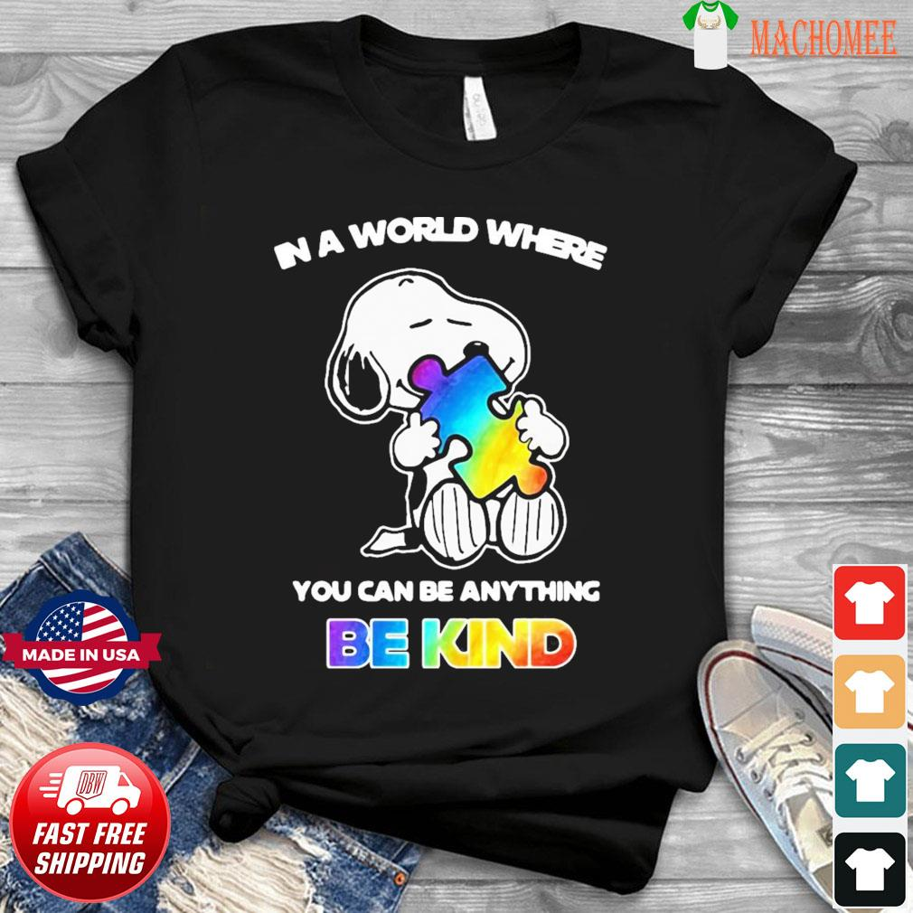 Snoopy Hug Autism In A World Where You Can Be Anything Be Kind Shirt