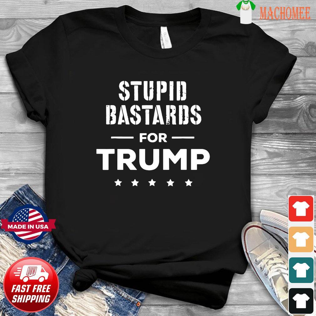 Stupid Bastards for Trump 2020 Shirt
