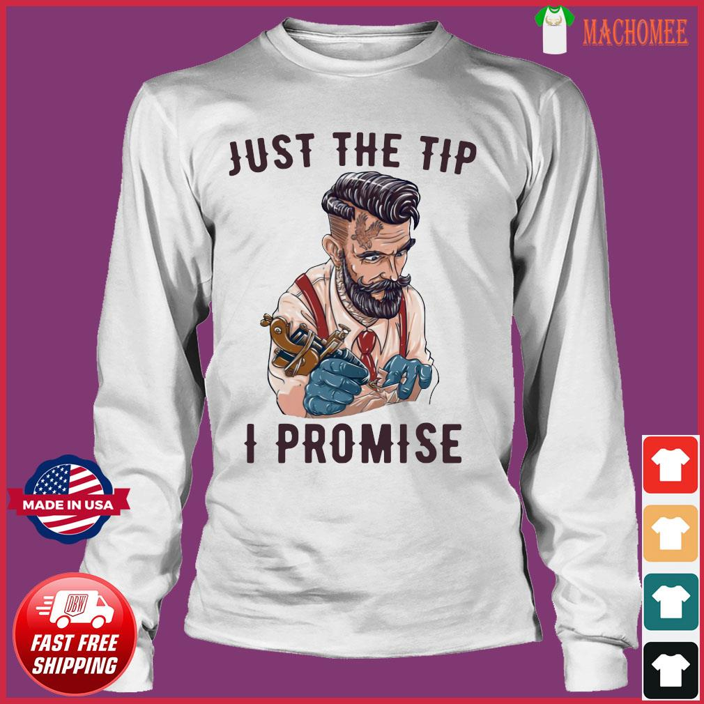 Tattoo artist just the tip I promise s Long Sleeve
