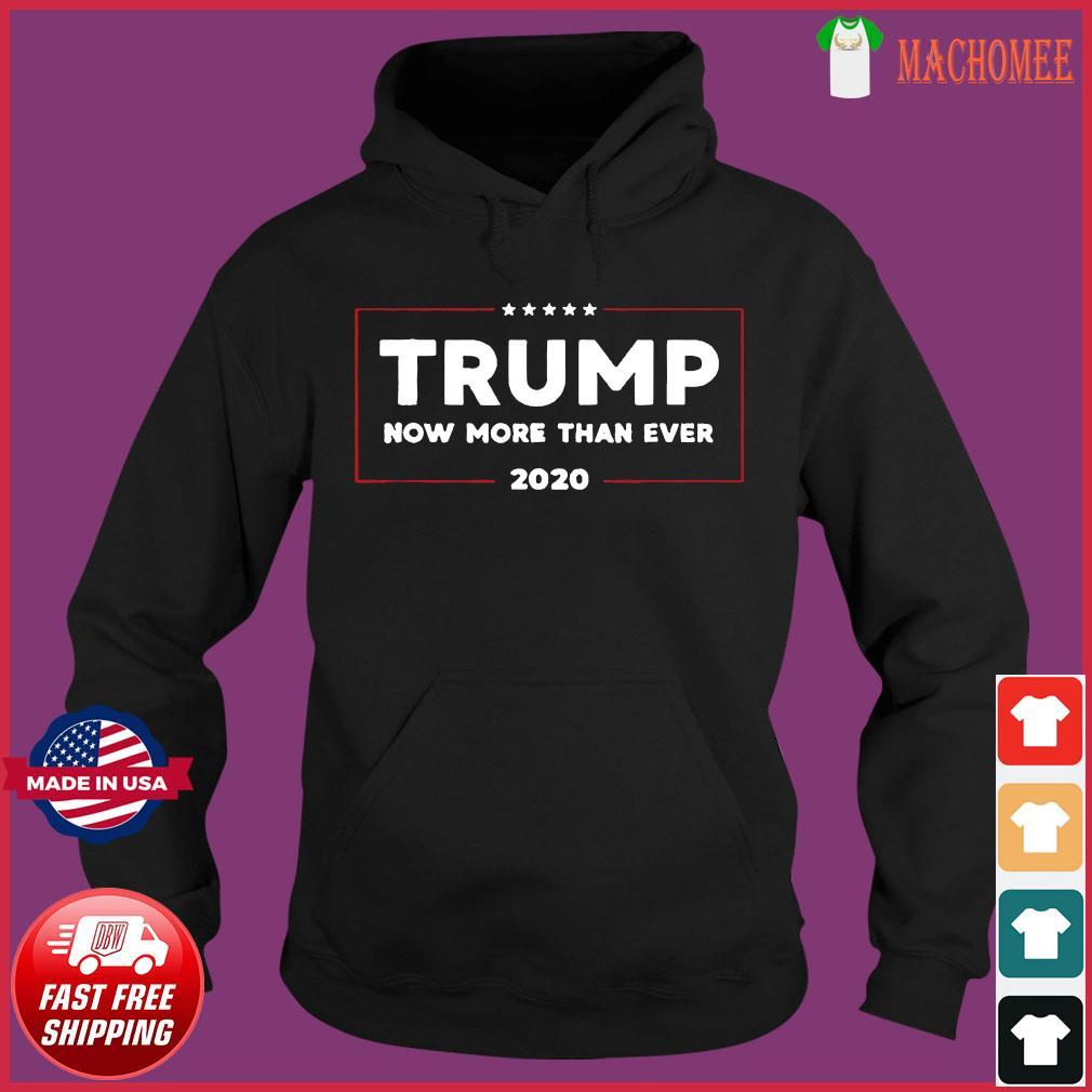 Trump 2002 Now More Than Ever Pro Trump 2020 Election Shirt Hoodie