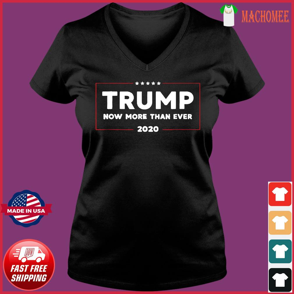 Trump 2002 Now More Than Ever Pro Trump 2020 Election Shirt Ladies V-neck Tee