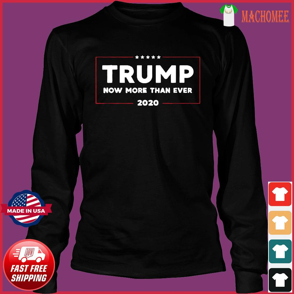 Trump 2002 Now More Than Ever Pro Trump 2020 Election Shirt Long Sleeve