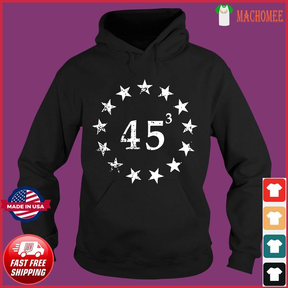 Trump 45 Cubed Third Presidential Term Betsy Ross Stars Shirt Hoodie