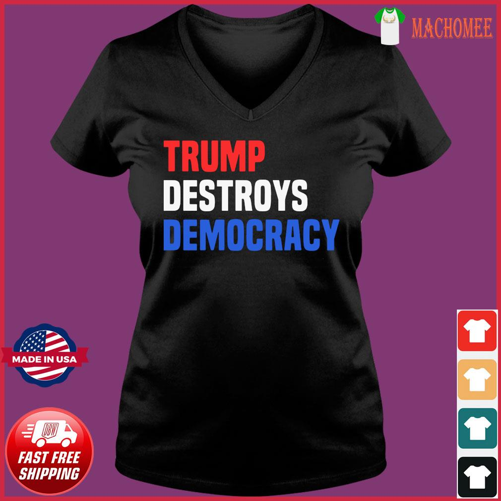 Trump Destroys Democracy Shirt Ladies V-neck Tee