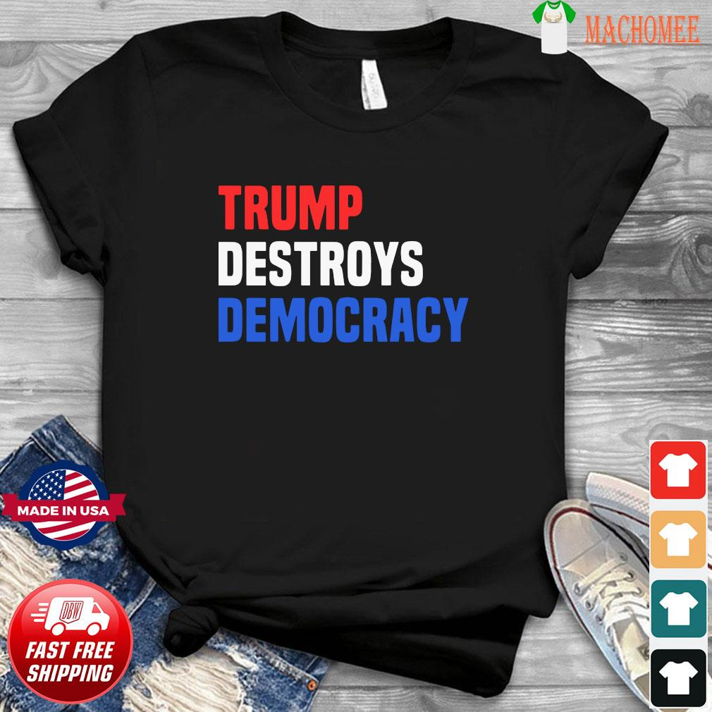Trump Destroys Democracy Shirt