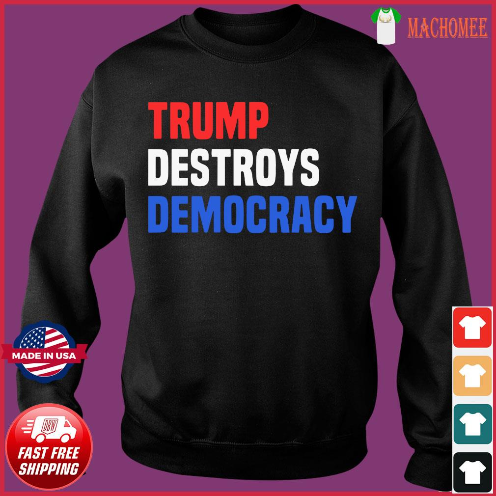 Trump Destroys Democracy Shirt Sweater