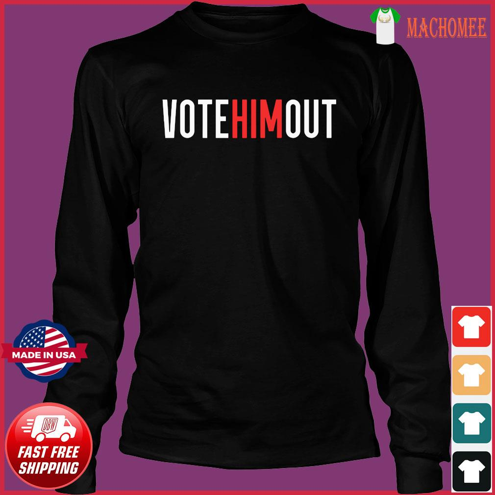 Vote Him Out Anti-Trump Shirt Long Sleeve