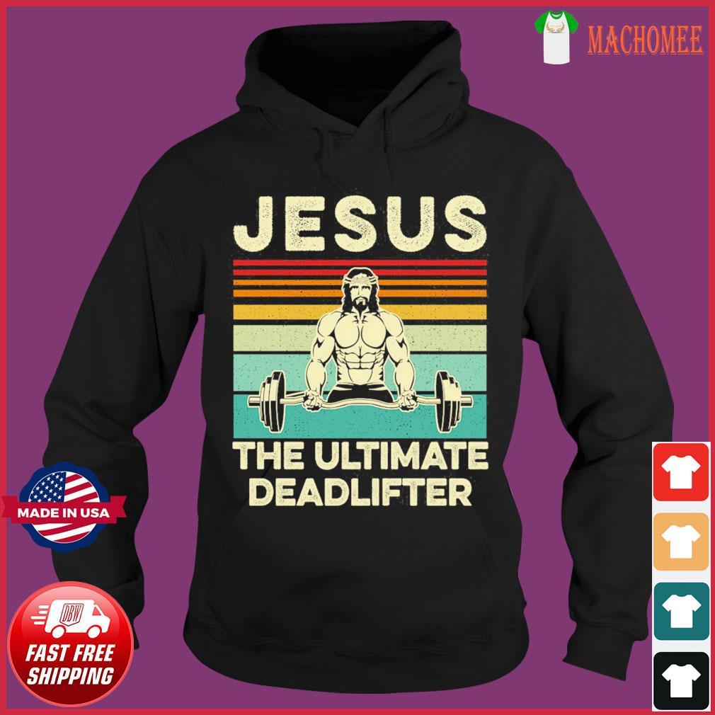 Jesus The Ultimate Deadlifter Vintage Shirt Hoodie