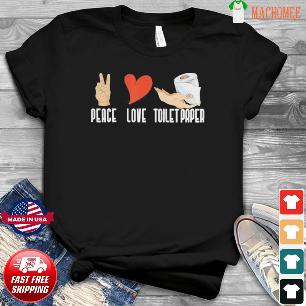 Peace love toilet paper quarantine 2020 shirt