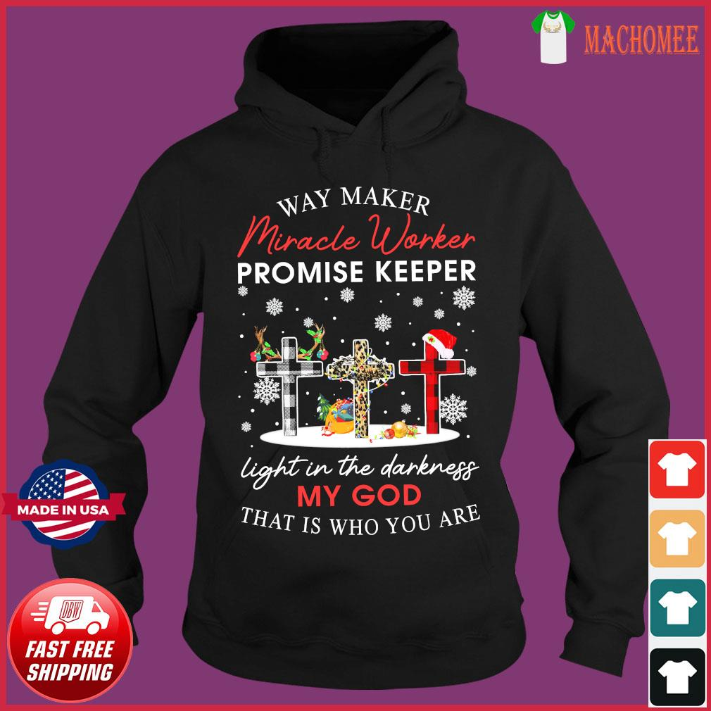 Way Maker Miracle Worker Promise Keeper Light In The Darkness My God That Is Who You Are Sweats Hoodie