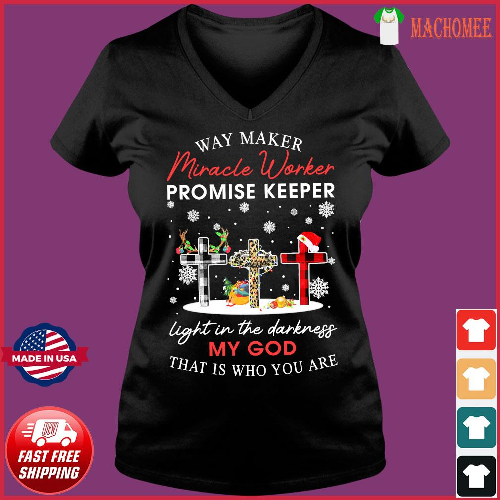 Way Maker Miracle Worker Promise Keeper Light In The Darkness My God That Is Who You Are Sweats Ladies V-neck Tee