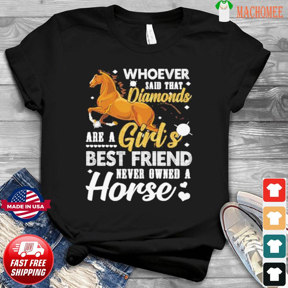 Whoever said that diamonds are a girl's best friend never owned a horse shirt