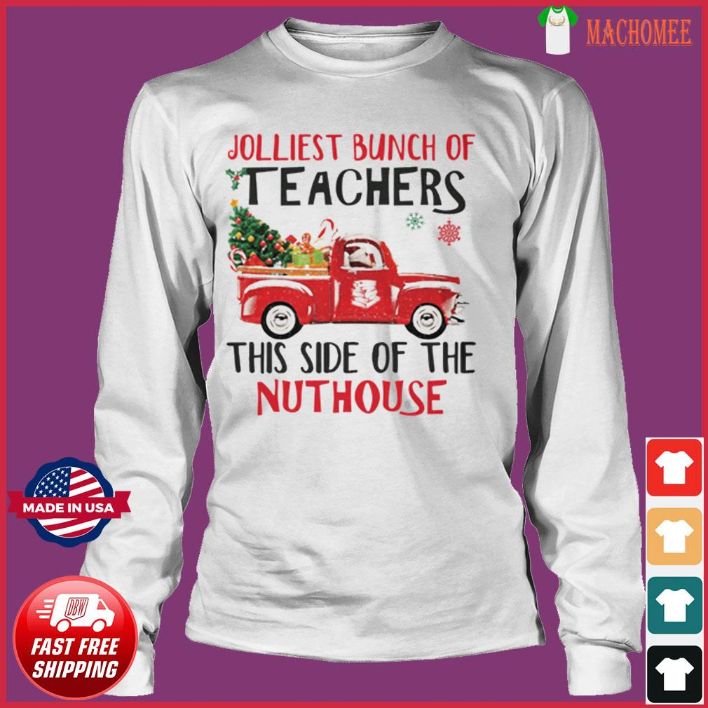 The Jolliest Bunch Of Teachers This Side Of The Nuthouse Sweats Long Sleeve