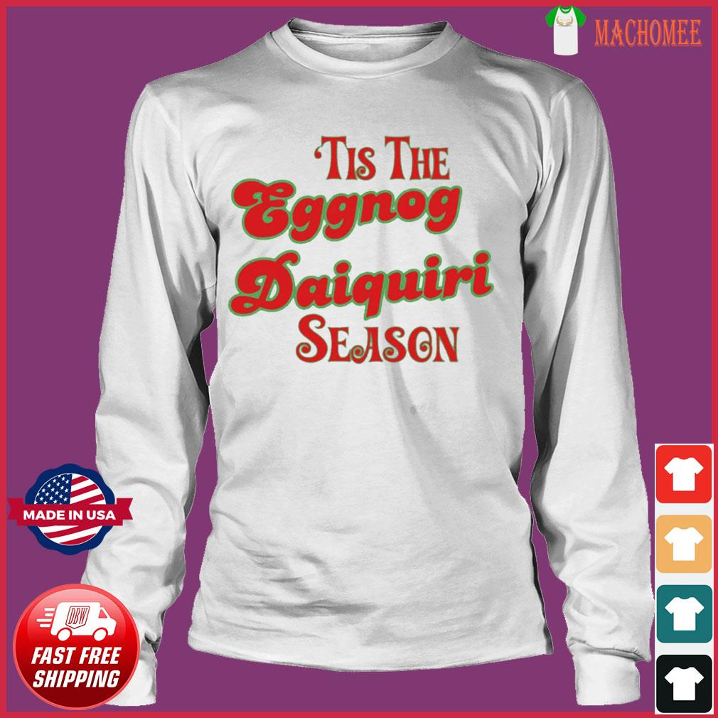 Tis The Eggnog Daiquiri Season Christmas T-Shirt Long Sleeve